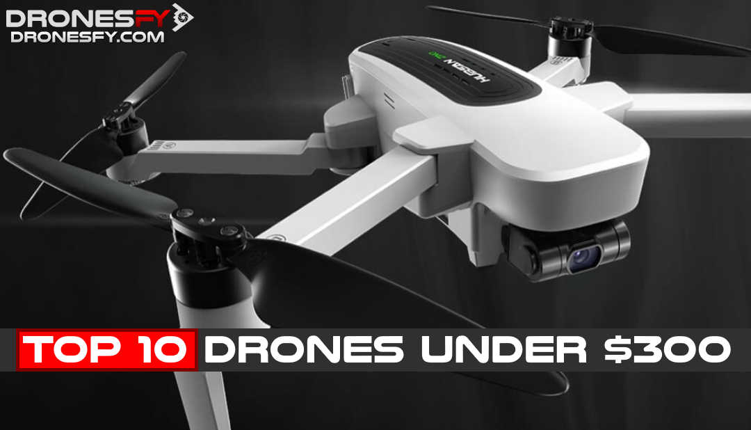 Top 10 Best Drones Under 300